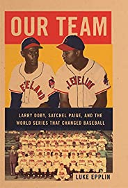 Our Team: Satchel Paige, Larry Doby, and the World Series That Changed Baseball (English Edition)