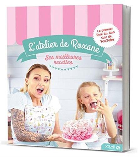 L Atelier De Roxane Les Meilleures Recettes [Pdf/ePub] eBook