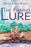 img - for The Fishing Lure: A Children's Story About The Importance Of Believing In The American Dream Through The Love Of Fishing book / textbook / text book