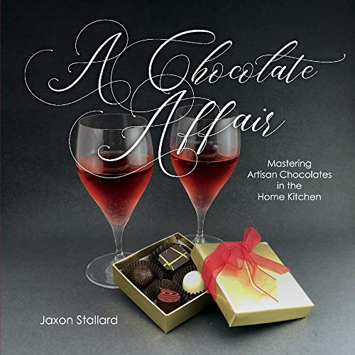 A Chocolate Affair: Mastering Artisan Chocolates in the Home Kitchen by Jaxon Stallard