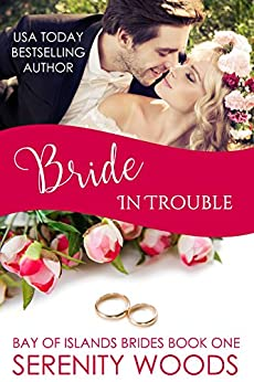Bride in Trouble (Bay of Islands Brides Book 1) by [Woods, Serenity]