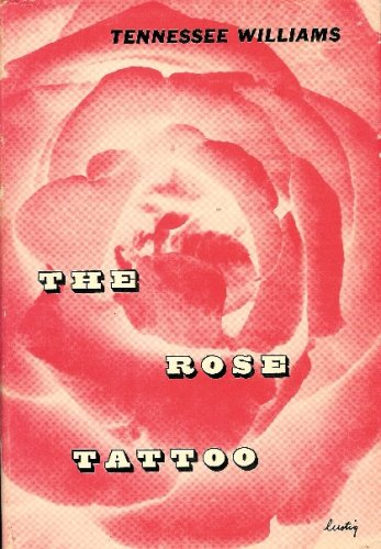 Tennessee Rose (The Rose Tattoo by Tennessee Williams New Directions, NY 1951)