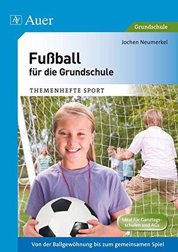 Fußball für die Grundschule: Von der Ballgewöhnung bis zum gemeinsamen Spiel (1. bis 4. Klasse) (Themenhefte Sport Grundschule)