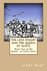 THE LAST KNIGHT and the Queen of Scots: The Adventures of William Kirkcaldy of Grange (The Queen of Scots Suite) Paperback