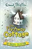 The Fly-Away Cottage: The Magical Collection (Enid Blyton's Omnibus Editions)