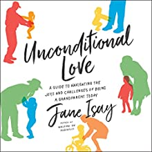 Unconditional Love: A Guide to Navigating the Joys and Challenges of Being a Grandparent Today Audiobook by Jane Isay Narrated by Joyce Bean
