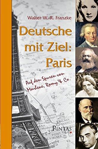 Deutsche mit Ziel: Paris: Auf den Spuren von Marlene, Romy & Co.