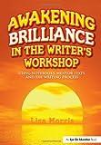 Awakening Brilliance in the Writer's Workshop, Lisa Morris, 1596671955