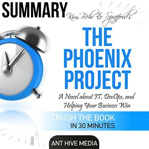 Kim, Behr & Spafford's The Phoenix Project: A Novel About IT, DevOps, and Helping Your Business Win | Summary