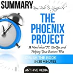 Kim, Behr & Spafford's The Phoenix Project: A Novel About IT, DevOps, and Helping Your Business Win | Summary | Ant Hive Media