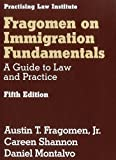 Fragomen on Immigration Fundamentals: A Guide to Law and Practice