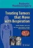 Robotic Radiosurgery. Treating Tumors that Move