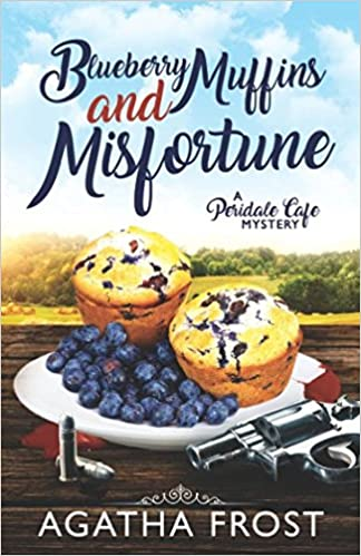 Amazon Blueberry Muffins And Misfortune Peridale Cafe Cozy Mystery 9781981031719 Agatha Frost Books