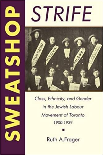 sweatshop strife class ethnicity and gender in the jewish labour movement of toronto 19001939 heritage no 47