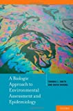 A Biologic Approach to Environmental Assessment and Epidemiology, Thomas J. Smith and David Kriebel, 0195141563