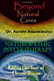 Beyond Natural Cures, Aurore Adamkiewicz, 0557097908