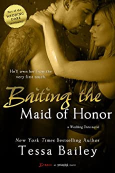 Baiting the Maid of Honor (Wedding Dare series) by [Bailey, Tessa]