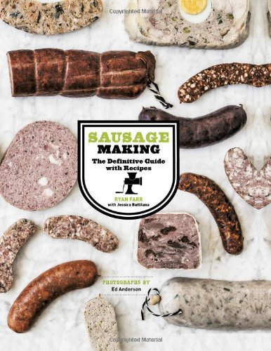 Sausage Making: The Definitive Guide with Recipes by Ryan Farr