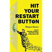 Hit Your Restart Button: How To Reinvent Yourself And Start Living A Zero Limits Life