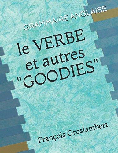 Download LE VERBE ET AUTRES GOODIES: grammaire anglaise (French Edition) pdf