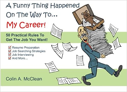 A Funny Thing Happened On The Way To My Career 50 Practical Job Searching Interviewing Rules Mcclean Colin A Hands Gmj Creative Communications Quite Write 9780981379906 Amazon Com Books
