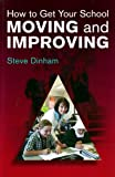 How to Get Your School Moving and Improving, Steve Dinham, 0864319312