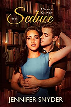Seduce (Succubus Kiss Book 1) by [Snyder, Jennifer]
