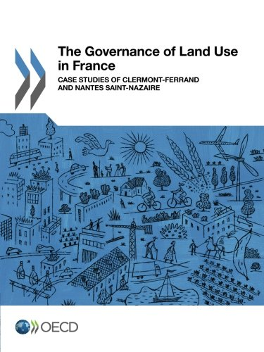 Read Online The Governance of Land Use in France: Case studies of Clermont-Ferrand and Nantes Saint-Nazaire pdf