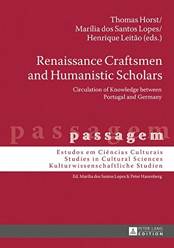 Renaissance Craftsmen and Humanistic Scholars: Circulation of Knowledge between Portugal and Germany (passagem)