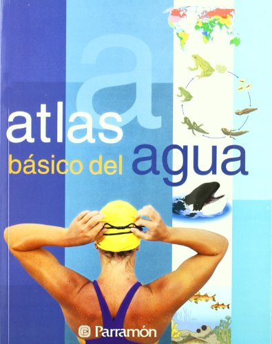 Atlas Basico Del Agua/Basic Water Atlas (Spanish Edition) by Parramon