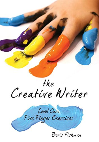 The Creative Writer: Level One: Five Finger Exercises (The Creative Writer)