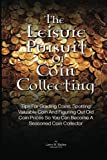 The Leisure Pursuit of Coin Collecting, Larry M. Bailey, 1453733337