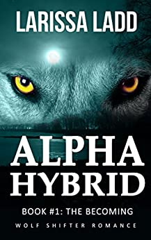Alpha Hybrid Book 1: Wolf Shifter Romance (Cavern of Light Series) by [Ladd, Larissa]