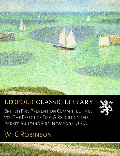 Download British Fire Prevention Committee - No. 132; The Effect of Fire: A Report on the Parker Building Fire, New York, U.S.A. ebook