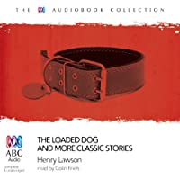The Loaded Dog: And More Classic Favourites from Henry Lawson