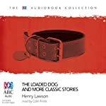 The Loaded Dog: And More Classic Favourites from Henry Lawson | Henry Lawson