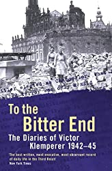 To The Bitter End: The Diaries of Victor Klemperer 1942-45 (English Edition)