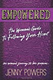 Empowered: the Woman's Guide to Following Your Heart, Jenny Powers, 1494285142