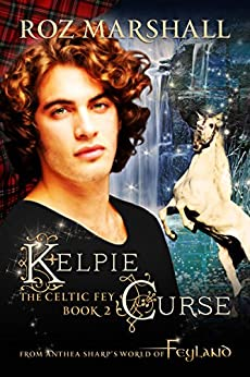 Kelpie Curse: A Feyland Urban Fantasy Tale (The Celtic Fey Book 2) by [Marshall, Roz]