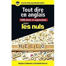 2000 mots et expressions pour tout dire en anglais pour les Nuls grand format (CONVERSATION) (French Edition)
