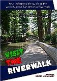 Visit The Riverwalk: Adventures from the World-Famous San Antonio Riverwalk.
