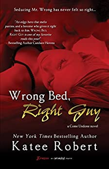Wrong Bed, Right Guy (Come Undone Book 1) by [Robert, Katee]
