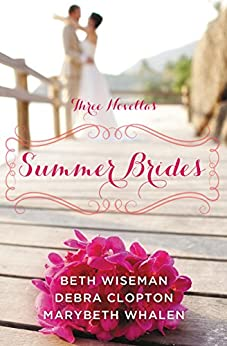 Summer Brides: A Year of Weddings Novella Collection by [Wiseman, Beth, Whalen, Marybeth, Clopton, Debra]