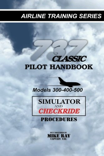 737 Pilot (737 Classic Pilot Handbook: Simulator and Checkride Procedures)