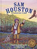 Sam Houston: Standing Firm (Texas Heroes For Young Readers)