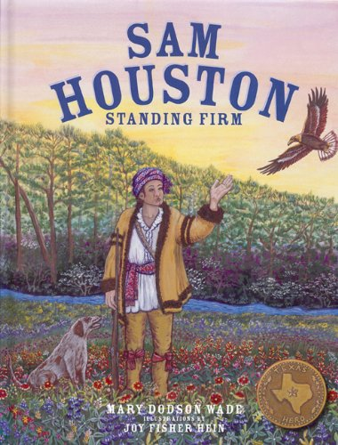 Download Sam Houston: Standing Firm (Texas Heroes For Young Readers) pdf epub