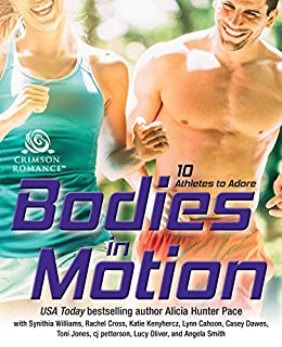 Bodies in Motion: 10 Athletes to Adore by [Pace, Alicia Hunter, Williams, Synithia, Arden, Elley, Cross, Rachel, Kenyhercz, Katie, Cahoon, Lynn, Dawes, Casey, Jones, Toni, petterson, cj, Oliver, Lucy, Smith, Angela]