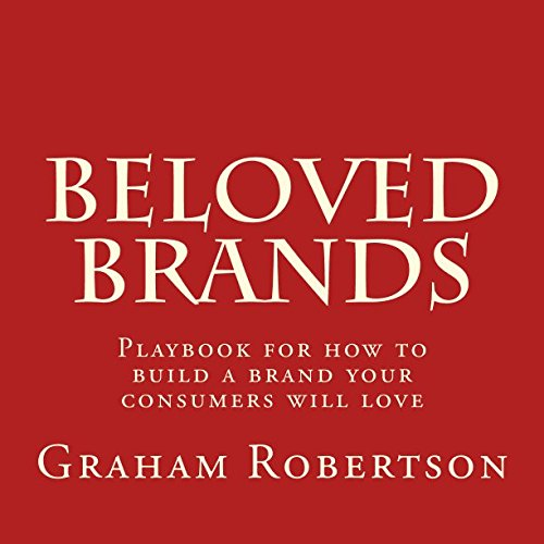 Beloved Brands: The playbook for how to build a brand your consumers will love