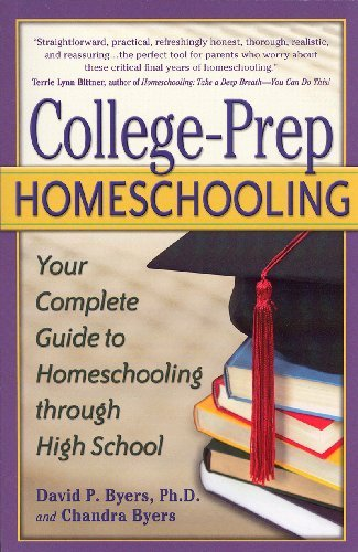 College-Prep Homeschooling: Your Complete Guide to Homeschooling through High School by David P. Byers PhD Chandra Byers (2008-02-28) Paperback