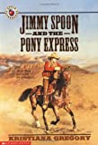 Jimmy Spoon and the Pony Express, Kristiana Gregory, 0590465783